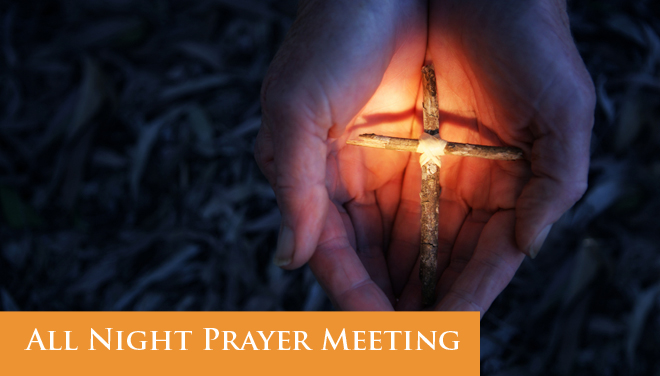 Tomorrow Night All Night Prayer Meeting!